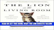 [FREE] EBOOK The Lion in the Living Room: How House Cats Tamed Us and Took Over the World BEST