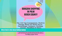 Buy NOW  Bargain Shopping in Palm Beach County: The 150 Top Consignment, Thrift    Vintage Shops