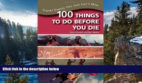 Best Deals Ebook  100 Things to Do Before You Die: Travel Events You Just Can t Miss  Best Seller