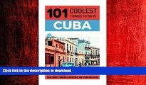 READ THE NEW BOOK Cuba: Cuba Travel Guide: 101 Coolest Things to Do in Cuba (Cuba, Cuba Travel