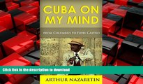 READ THE NEW BOOK Cuba: Cuba On My Mind: Cuba From Columbus To Fidel Castro (Cuba, Fidel Castro,