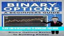 [PDF] Binary Options: A Beginner s Guide To Binary Options - Learn The Binary Options Basics To