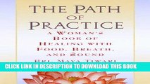 Best Seller The Path of Practice: A Woman s Book of Healing with Food, Breath, and Sound Free Read