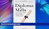EBOOK ONLINE  Diploma Mills: How For-Profit Colleges Stiffed Students, Taxpayers, and the