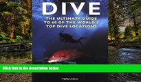 READ FULL  Dive: The Ultimate Guide to 60 of the World s Top Dive Locations (Ultimate Sports