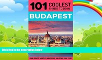 Big Deals  Budapest: Budapest Travel Guide: 101 Coolest Things to Do in Budapest, Hungary