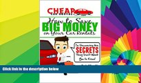 READ FULL  Cheap Car Rental Tips - How to Save Big Money on Your Car Rentals: I m Uncovering the