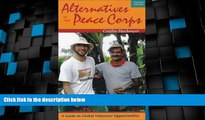Big Deals  Alternatives to the Peace Corps: A Guide to Global Volunteer Opportunities, 12th