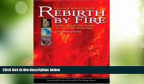 Must Have PDF  Yellowstone s Rebirth by Fire: Rising from the Ashes of the 1988 Wildfires  Best