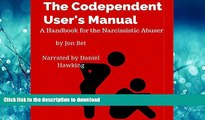 Read book  The Codependent User s Manual: A Handbook for the Narcissistic Abuser online