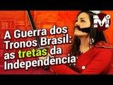 Guerra dos Tronos Brasil: As Tretas da Independência