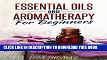 Read Now Essential Oils And Aromatherapy For Beginners: The Definitive Essential Oils And