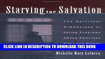 Ebook Starving For Salvation: The Spiritual Dimensions of Eating Problems among American Girls and