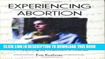 Ebook Experiencing Abortion: A Weaving of Women s Words (Haworth Innovations in Feminist Studies)