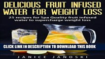 Read Now Delicious Fruit Infused Water for Weight Loss: 25 recipes for Spa Quality Fruit Infused