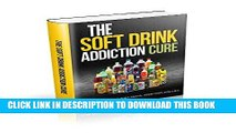 Ebook The Soft Drink Addiction Cure: How to Overcome Soft Drink Addiction for Life Free Read