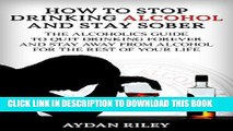 Ebook How to Stop Drinking Alcohol and Stay Sober: The Alcoholics Guide to Quit Drinking Forever