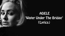Water Under The Bridge - Adele (Lyrics)