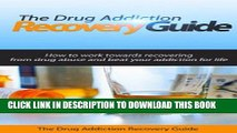 Ebook The Drug Addiction Recovery Guide: How to work towards recovering from drug abuse and beat