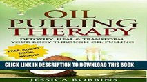 [PDF] Oil Pulling: Oil Pulling Therapy- Detoxify, Heal   Transform your Body through Oil Pulling
