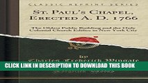 [EBOOK] DOWNLOAD St. Paul s Chapel, Erected A. D. 1766: The Oldest Public Building and the Only