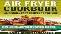 [EBOOK] DOWNLOAD Air Fryer Cookbook: Amazingly Easy Recipes To Prepare (Bake, Grill, Roast, Quick