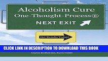 Read Now Alcoholism Cure: Stop Drinking Today and For Life (Alcohol AddictionEasy OneThought®