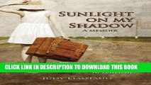 Best Seller Sunlight on My Shadow: A Girl Who Went Away: Secret Pregnancy in the Sixties Free