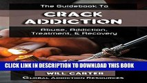 Ebook The Guidebook to Crack Cocaine Addiction: Understanding Crack Abuse, Getting Crack Addiction