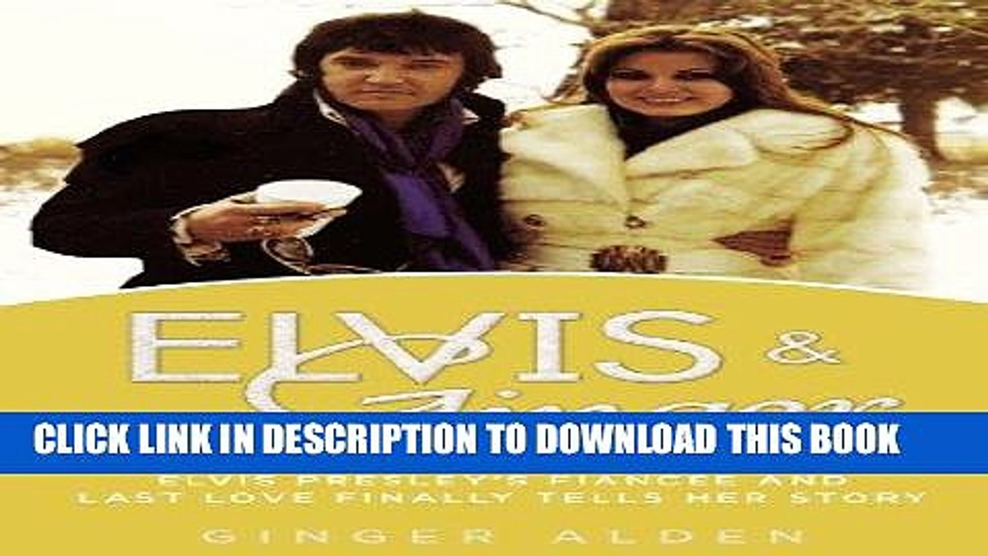 [READ] EBOOK Elvis and Ginger: Elvis Presley s Fiancée and Last Love Finally Tells Her Story
