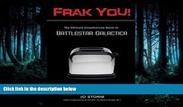FREE DOWNLOAD  Frak You!: The Ultimate Unauthorized Guide to Battlestar Galactica READ ONLINE