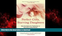 liberty books  Perfect Girls, Starving Daughters: How the Quest for Perfection is Harming Young