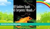 Big Deals  Of Golden Toads and Serpents  Roads (Louise Lindsey Merrick Natural Environment