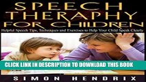 Ebook Speech Therapy for Children: Helpful Speech Tips, Techniques and Exercises to Help Your