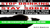 Ebook How to Stop Drinking and Stay Sober: The Ultimate Guide to Stop Drinking and Staying Sober