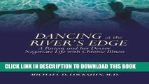 Read Now Dancing at the River s Edge: A Patient and Her Doctor Negotiate Life with Chronic Illness