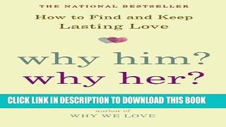 [PDF] Epub Why Him? Why Her?: How to Find and Keep Lasting Love Full Download
