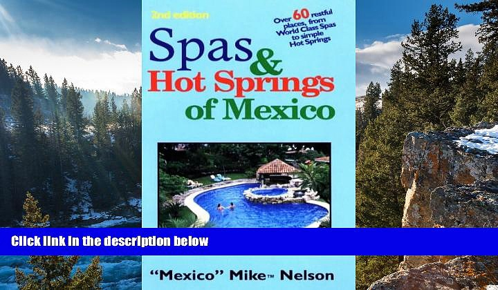 READ NOW  Spas   Hot Springs of Mexico: Over 60 Restful Places from World-Class Spas to Simple Hot