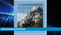 READ FULL  The Disneyland Book of Secrets 2013: One Local s Unauthorized, Rapturous and