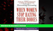 Read books  When Women Stop Hating Their Bodies: Freeing Yourself from Food and Weight Obsession