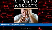 Best book  Heroin Addicts: How to Help a Heroin Addict Before It s Too Late (A Guide to