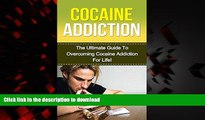 Read books  Cocaine: The Ultimate Guide to Overcoming Cocaine Addiction For Life! (cocaine
