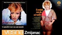 Vesna Zmijanac - Ti mozes sve da mi radis