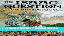 Read Now The Isaac Question: Templars and the Secret of the Old Testament (Templars in America