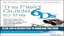 Ebook The Field Guide to the 6Ds: How to Use the Six Disciplines to Transform Learning into