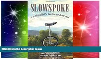 Must Have  Slowspoke: A Unicyclist s Guide to America  Full Ebook