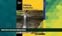 Must Have  Hiking Indiana: A Guide To The State s Greatest Hiking Adventures (State Hiking Guides