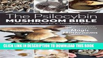 Read Now The Psilocybin Mushroom Bible: The Definitive Guide to Growing and Using Magic Mushrooms