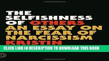 Read Now The Selfishness of Others: An Essay on the Fear of Narcissism PDF Book