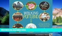 Must Have  Walking Portland: 30 Tours of Stumptown s Funky Neighborhoods, Historic Landmarks, Park